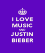 I LOVE MUSIC AND JUSTIN BIEBER - Personalised Poster A4 size