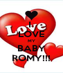 I  LOVE MY BABY ROMY!!! - Personalised Poster A4 size