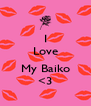 I Love  My Baiko <3 - Personalised Poster A4 size