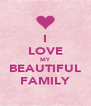 I LOVE MY BEAUTIFUL FAMILY - Personalised Poster A4 size