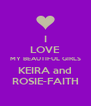 I LOVE MY BEAUTIFUL GIRLS KEIRA and ROSIE-FAITH - Personalised Poster A4 size