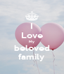 I Love My beloved family - Personalised Poster A4 size