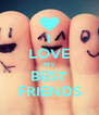 I LOVE MY BEST FRIENDS - Personalised Poster A4 size