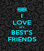 I LOVE MY BEST'S FRIENDS - Personalised Poster A4 size