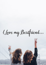 I Love my Bestfriend... - Personalised Poster A4 size