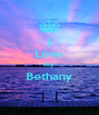 I Love my Bethany  - Personalised Poster A4 size