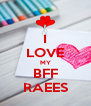 I LOVE MY BFF RAEES - Personalised Poster A4 size