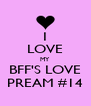 I LOVE MY BFF'S LOVE PREAM #14 - Personalised Poster A4 size