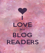 I LOVE MY BLOG READERS - Personalised Poster A4 size