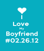 I Love  My Boyfriend #02.26.12 - Personalised Poster A4 size