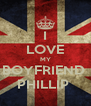 I LOVE MY BOYFRIEND  PHILLIP  - Personalised Poster A4 size