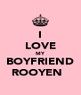 I LOVE MY BOYFRIEND ROOYEN♡♥ - Personalised Poster A4 size