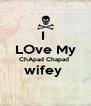 I  LOve My ChApad Chapad  wifey   - Personalised Poster A4 size