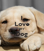 I Love MY Dog  - Personalised Poster A4 size