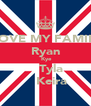 I LOVE MY FAMILY   Ryan    Kye     Tyla     Keira  - Personalised Poster A4 size