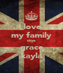 i love  my family skye grace kayla - Personalised Poster A4 size
