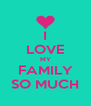 I LOVE MY FAMILY SO MUCH - Personalised Poster A4 size