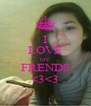 I LOVE MY FRENDS <3<3 - Personalised Poster A4 size