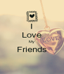 I Love My Friends  - Personalised Poster A4 size