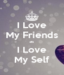 I Love My Friends as I Love My Self - Personalised Poster A4 size