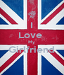 I Love  My Girlfriend  - Personalised Poster A4 size