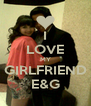 I LOVE MY GIRLFRIEND E&G - Personalised Poster A4 size
