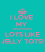 I LOVE  MY  GIRLFRIEND LOTS LIKE JELLY TOTS! - Personalised Poster A4 size