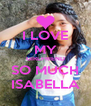 I LOVE MY GIRLFRIEND SO MUCH ISABELLA - Personalised Poster A4 size