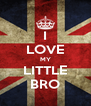 I LOVE MY LITTLE BRO - Personalised Poster A4 size