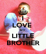 I LOVE  MY  LITTLE BROTHER - Personalised Poster A4 size