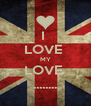 I  LOVE  MY LOVE  ........ - Personalised Poster A4 size