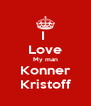 I  Love My man Konner Kristoff - Personalised Poster A4 size