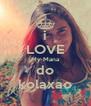 i LOVE My Mana do kolaxao - Personalised Poster A4 size