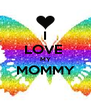 I LOVE  MY MOMMY  - Personalised Poster A4 size