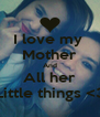 I love my  Mother And All her Little things <3 - Personalised Poster A4 size