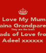 I Love My Mum   Alaina Grandparents They are the best Loads of Love from  Adeel xxxxxx - Personalised Poster A4 size