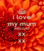 i love my mum AND DAD xx xx - Personalised Poster A4 size