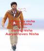 i love my nisha love u nisha sweety nisha darling nisha Aaryan loves Nisha - Personalised Poster A4 size