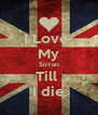 I Love  My Sirran Till  I die - Personalised Poster A4 size
