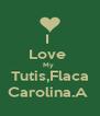 I  Love  My  Tutis,Flaca Carolina.A  - Personalised Poster A4 size