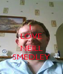 I  LOVE  NEILL SMEDLEY - Personalised Poster A4 size
