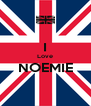 I Love NOEMIE  - Personalised Poster A4 size