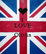 I  LOVE  Olivia  - Personalised Poster A4 size