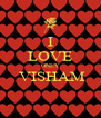 I LOVE ONLY  VISHAM  - Personalised Poster A4 size