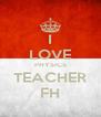 I LOVE PHYSICS TEACHER FH - Personalised Poster A4 size