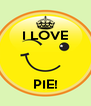 I LOVE    PIE! - Personalised Poster A4 size
