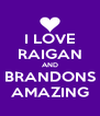 I LOVE RAIGAN AND BRANDONS AMAZING - Personalised Poster A4 size