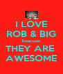 I LOVE ROB & BIG beacuse THEY ARE  AWESOME - Personalised Poster A4 size