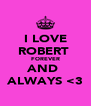 I LOVE ROBERT  FOREVER AND  ALWAYS <3 - Personalised Poster A4 size