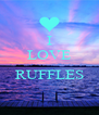 I LOVE  RUFFLES  - Personalised Poster A4 size